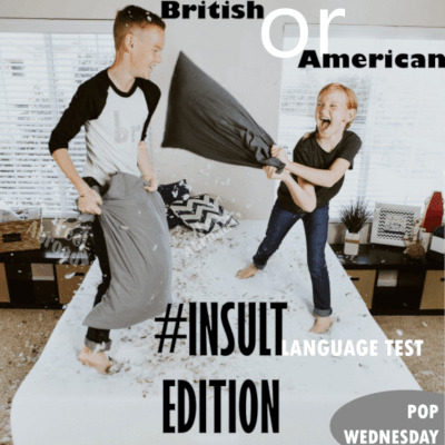 British or American – Insult edition