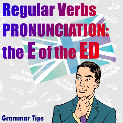 Regular Verbs PRONUNCIATION: the E of the ED