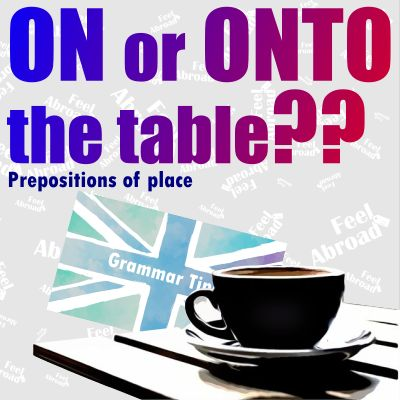 ON or ONTO the TABLE???