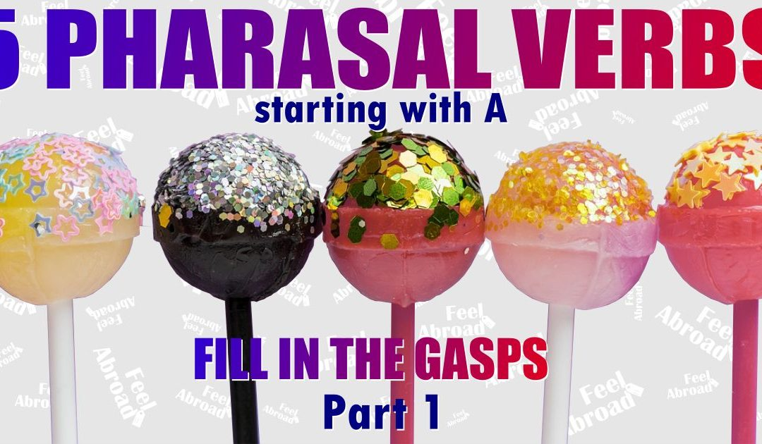 5 Phrasal Verbs starting with A – Part 1 – FILL IN THE GAPS