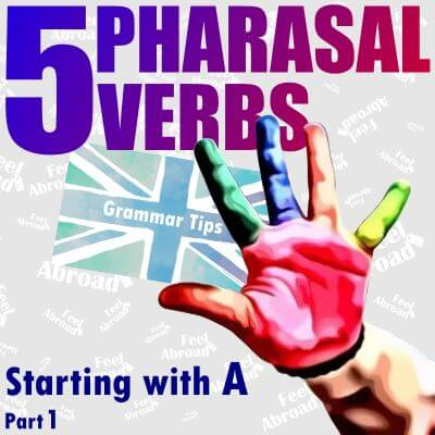 5 Phrasal Verbs starting with A – Part 1