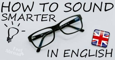 How to SOUND SMARTER in English – part 1