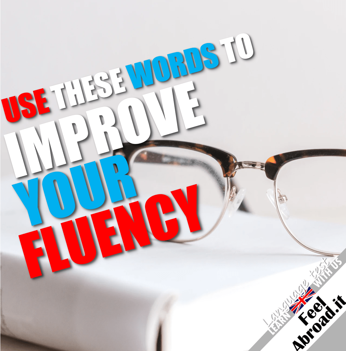 Use these words to improve your fluency – part 1